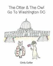 The Otter and the Owl Go to Washington DC by Chris Collier (2015, Paperback)