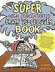 The Super High-Concentrated Brain De-Clogger Book: Hundreds of Games, Puzzles an