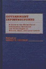 Government Infostructures: A Guide to the Networks of Information Resources and