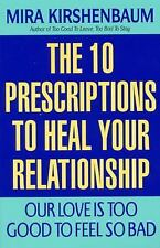 The 10 Prescriptions to Heal Your Relationship : Our Love Is Too Good to Feel...