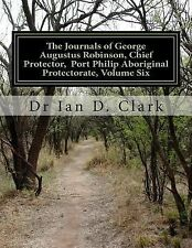 The Journals of George Augustus Robinson, Chief Protector, Port Phillip...