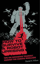 How to Survive a Robot Uprising: Tips on Defending Yourself Against the Coming R