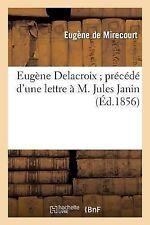 Eugene Delacroix; Precede d'une Lettre a M. Jules Janin by Eugene De...