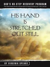 His Hand Is Stretched Out Still : God's 66-Step Recovery Program by Virginia...