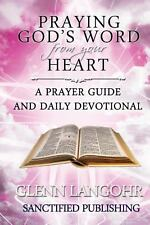 Praying God's Word from Your Heart: a Prayer Guide and Daily Devotional by...