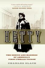 Hetty : The Genius and Madness of America's First Female Tycoon by Charles...