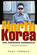 North Korea: The Paranoid Peninsula: A Modern History, Paul French, Very Good, P