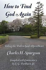How to Find God Again : Taking the Path to God's Open Heart by L. Parkhurst...
