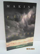 Making Peace With Reality: Ordering Your Life In A Chaotic World by Jerry White