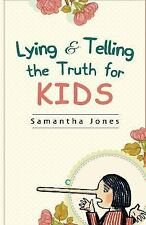 Lying and Telling the Truth for Kids : Teach Your Kids How to Tell the Truth...