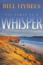 The Power of a Whisper : Hearing God, Having the Guts to Respond by Bill...