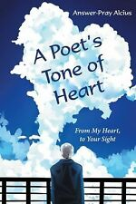 A Poet's Tone of Heart : From My Heart, to Your Sight by Answer-Pray Alcius...