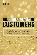 The Hidden Wealth of Customers: Realizing the Untapped Value of Your Most Import