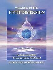 Welcome to the Fifth Dimension: The Quintessence of Being, the Ascended Masters'