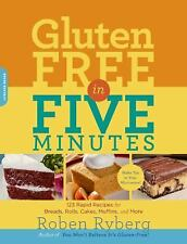 Gluten-Free in Five Minutes: 123 Rapid Recipes for Breads, Rolls, Cakes, Muffin
