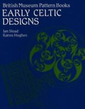Early Celtic Designs (British Museum Pattern Books), Hughes, Karen, Stead, I. M.