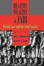 Healthy, Wealthy, and Fair: Health Care and the Good Society by