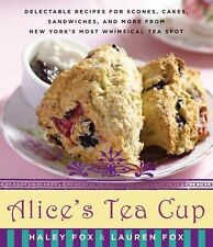 Alice's Tea Cup: Delectable Recipes for Scones, Cakes, Sandwiches, and More from