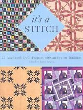 It's a Stitch: 21 Patchwork Quilt Projects with an Eye on Tradition