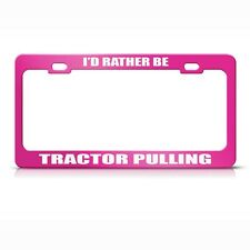 I'D Rather Be Tractor Pulling Hot Pink Metal License Plate Frame Tag Holder
