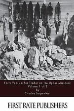 Forty Years a Fur Trader on the Upper Missouri: Volume 1 Of 2 by Charles...