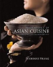 Essentials of Asian Cuisine : Fundamentals and Favorite Recipes by Corinne Trang