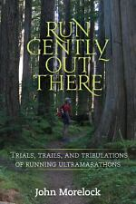 Run Gently Out There : Trials, Trails, and Tribulations of Running...