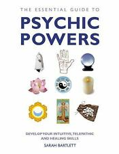 The Essential Guide to Psychic Powers: Develop Your Intuitive, Telepathic and He