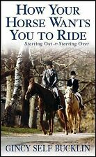 NEW How Your Horse Wants You to Ride : Starting Out, Starting Over H/C Book