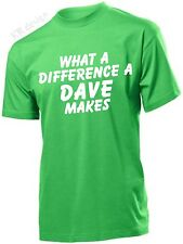 WHAT A DIFFERENCE A DAVE MAKES Funny T-shirt Ideal T shirt for PRESENT GIFT XMAS