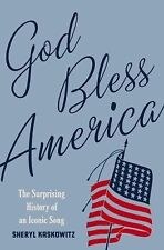 God Bless America : The Surprising History of an Iconic Song by Sheryl...