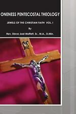 Oneness Pentecostal Theology : Jewels of the Christian Faith Vol. 1 by Sr.,...