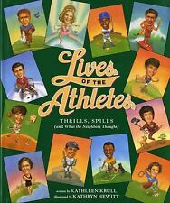 Lives of the Athletes : Thrills, Spills (And What the...) Kathleen Krull