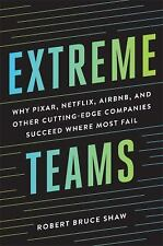Extremeteams : Why Pixar, Netflix, Airbnb, and Other Cutting-Edge Companies...
