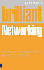 Brilliant Networking: What the Best Networkers Know, Say and Do Steven D'Souza V