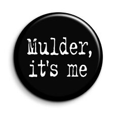 X Files Mulder Its Me 38mm/1.5 inch TV Quote Button Pin Badge