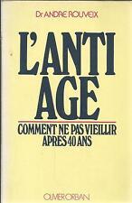 Dr ANDRE ROUVEIX L'ANTI AGE COMMENT NE PAS VIEILLIR APRES 40 ANS