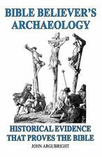 Bible Believer's Archaeology - Volume 1 : Historical Evidence That Proves the...