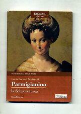 Fornari Schianchi# PARMIGIANINO-LA SCHIAVA TURCA#Silvana Ed. Il Sole 24 Ore 2003