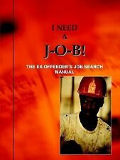 I Need a J-O-B! the Ex-Offender's Job Search Manual-ExLibrary