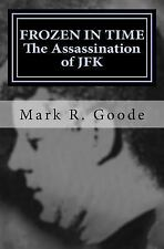 Frozen in Time : The Assassination of JFK: Critical Insights and Analysis by...