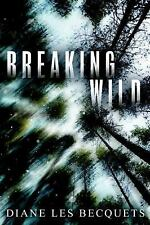 Breaking Wild by Diane Les Becquets (2016, Hardcover)