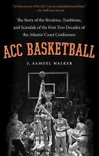 ACC Basketball: The Story of the Rivalries, Traditions, and Scandals of the Firs