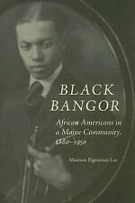 Black Bangor: African Americans in a Maine Community, 1880-1950 (Revisiting New