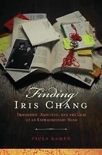 Finding Iris Chang: Friendship, Ambition, and the Loss of an Extraordinary Mind