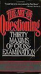 The Art of Questioning: Thirty Maxims of Cross-Examination