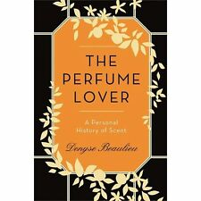 The Perfume Lover: A Personal History of Scent-ExLibrary