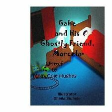 Gabe and His Ghostly Friend, Marcela by Molly I. Cole-Hughes (2014, Paperback)