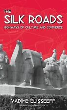 The Silk Roads : Highways of Culture and Commerce by Vadime Elisseeff (2000,...