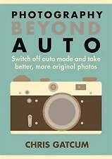 Beyond Auto: Switch off the auto setting on your camera & start taking-ExLibrary